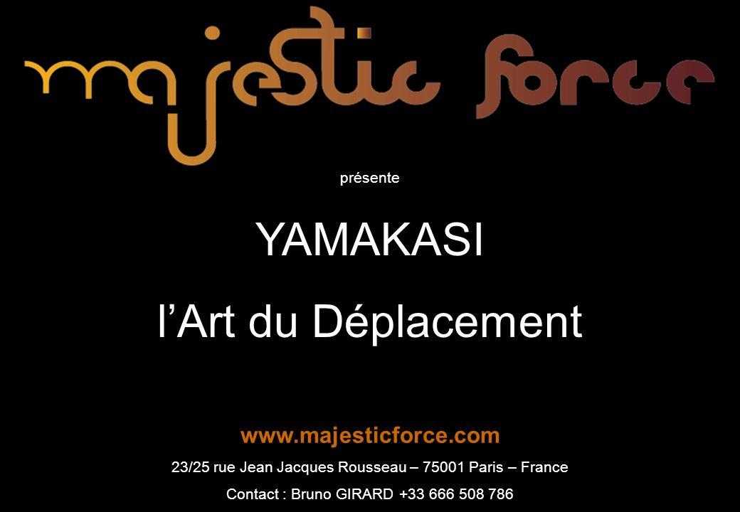 YAMAKASI l'Art du Déplacement www.majesticforce.com présente