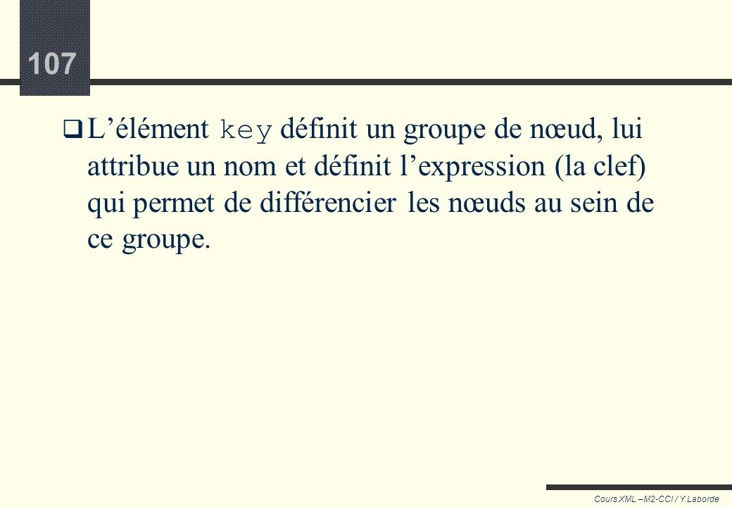 L'élément key définit un groupe de nœud, lui attribue un nom et définit l'expression (la clef) qui permet de différencier les nœuds au sein de ce groupe.