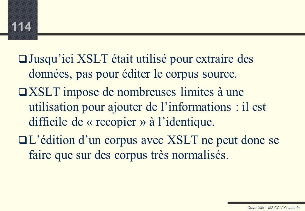 Jusqu'ici XSLT était utilisé pour extraire des données, pas pour éditer le corpus source.