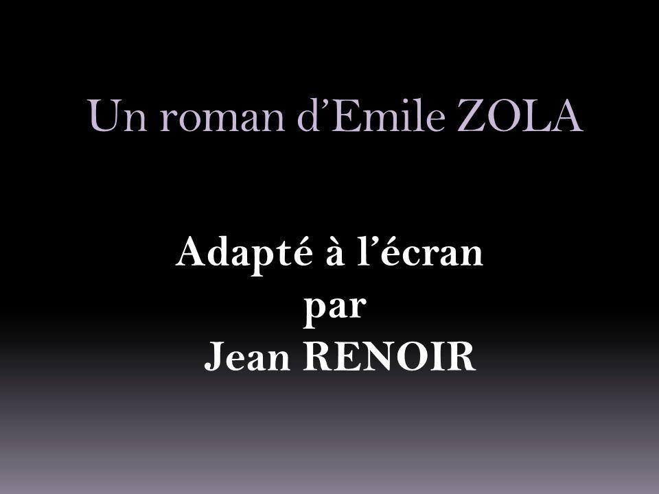 Un roman d'Emile ZOLA Adapté à l'écran par Jean RENOIR