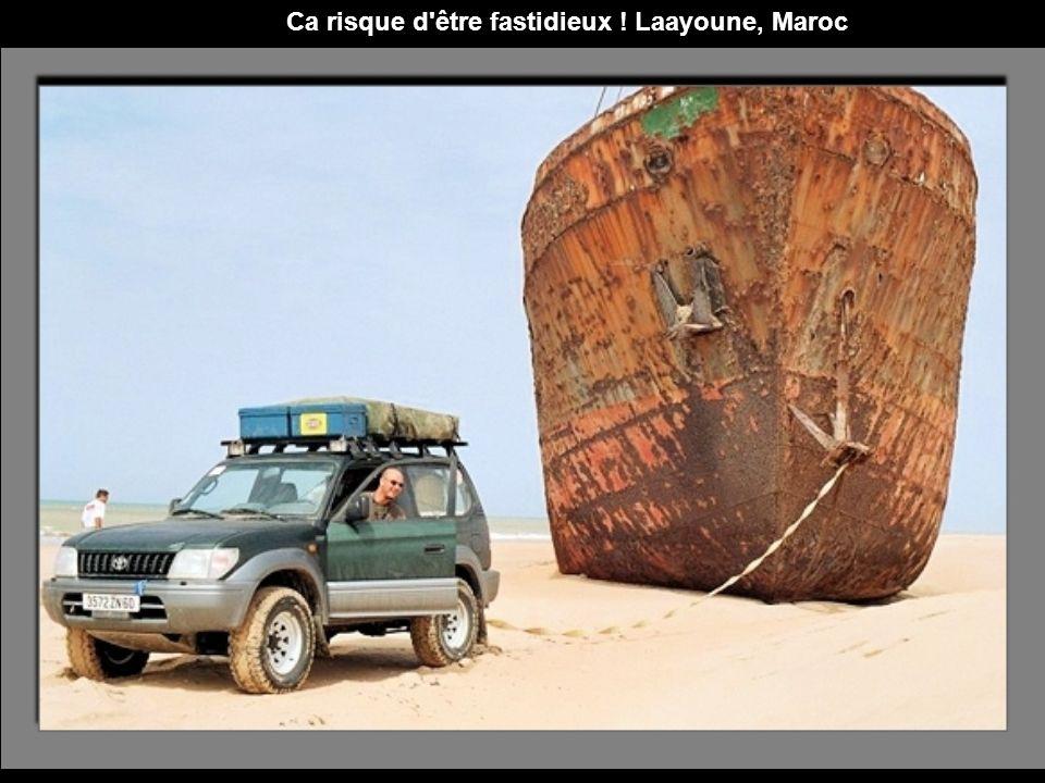 Ca risque d être fastidieux ! Laayoune, Maroc