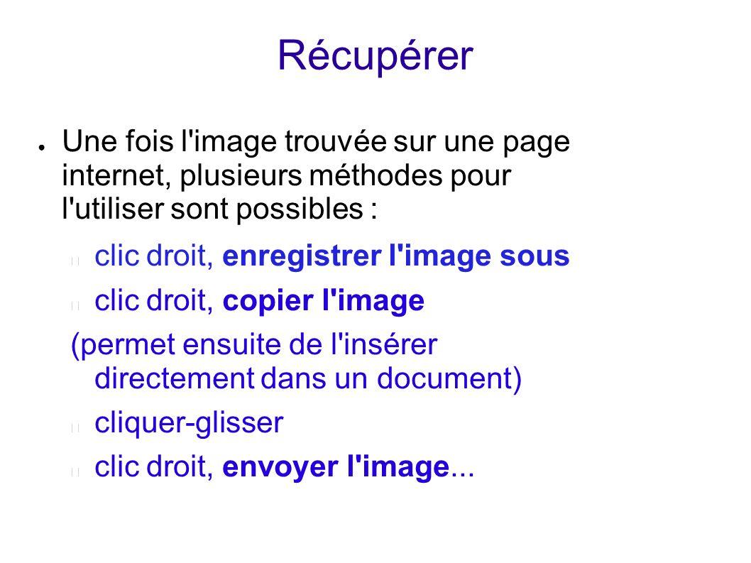 Récupérer Une fois l image trouvée sur une page internet, plusieurs méthodes pour l utiliser sont possibles :