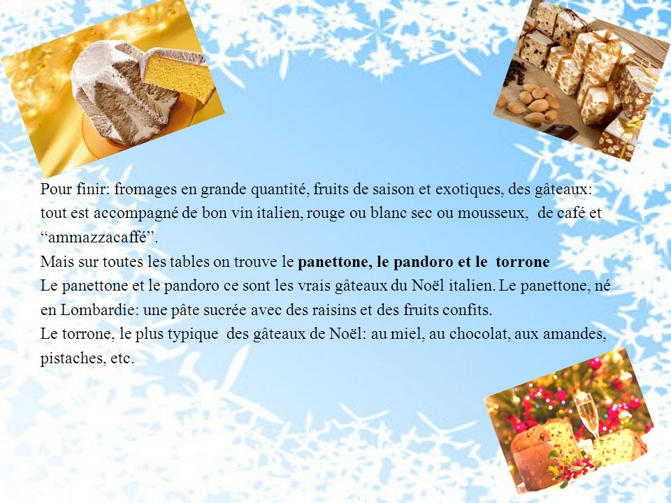 Pour finir: fromages en grande quantité, fruits de saison et exotiques, des gâteaux: tout est accompagné de bon vin italien, rouge ou blanc sec ou mousseux, de café et ammazzacaffé .