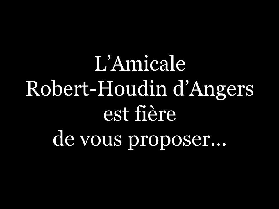 L'Amicale Robert-Houdin d'Angers est fière de vous proposer…