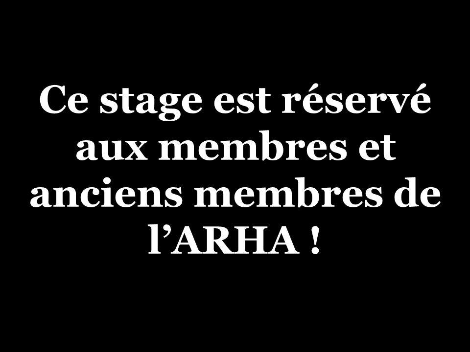 Ce stage est réservé aux membres et anciens membres de l'ARHA !