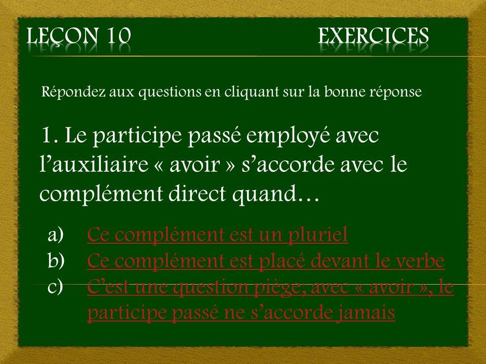 Leçon 10 Exercices Répondez aux questions en cliquant sur la bonne réponse.