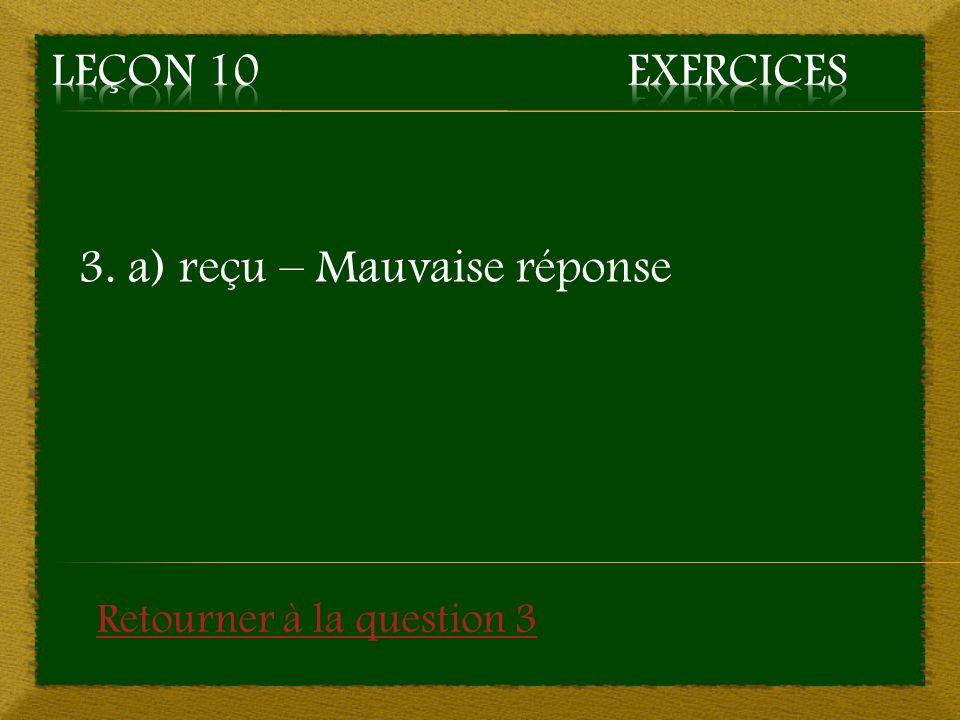 3. a) reçu – Mauvaise réponse