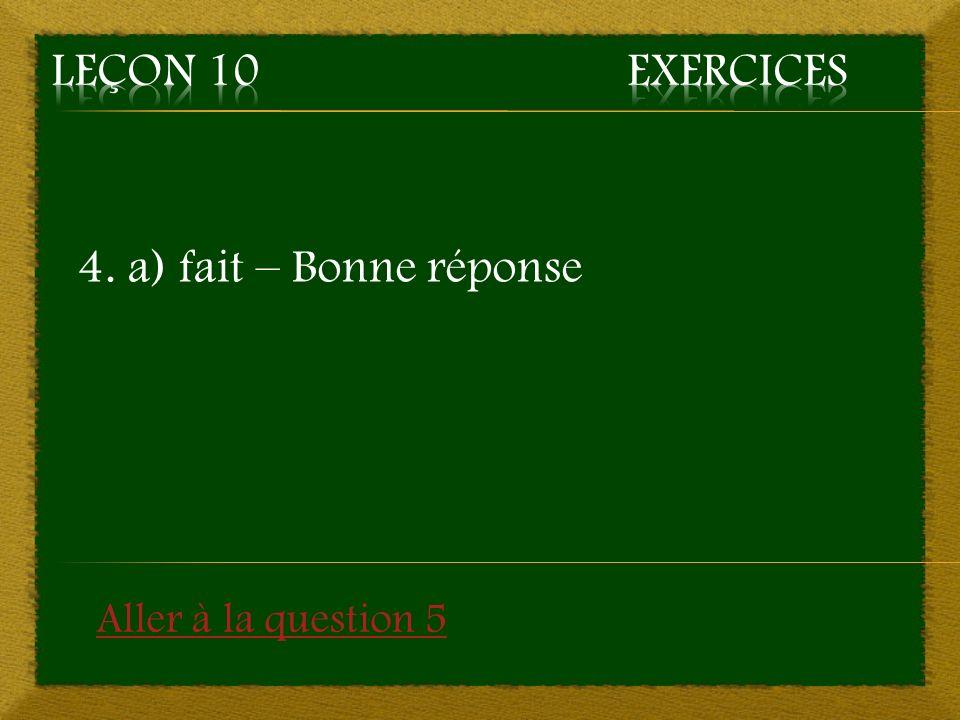 Leçon 10 Exercices 4. a) fait – Bonne réponse Aller à la question 5