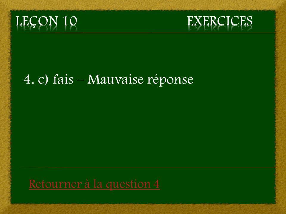 4. c) fais – Mauvaise réponse