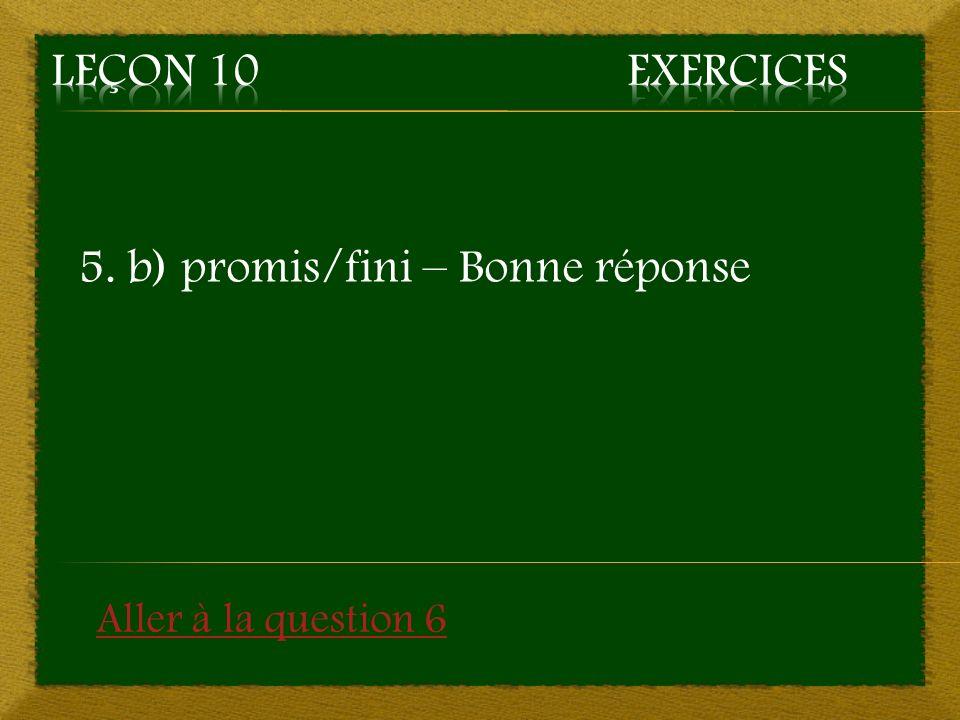 5. b) promis/fini – Bonne réponse