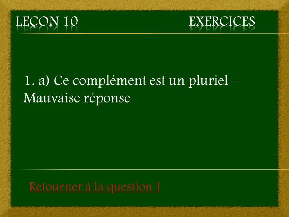 1. a) Ce complément est un pluriel – Mauvaise réponse