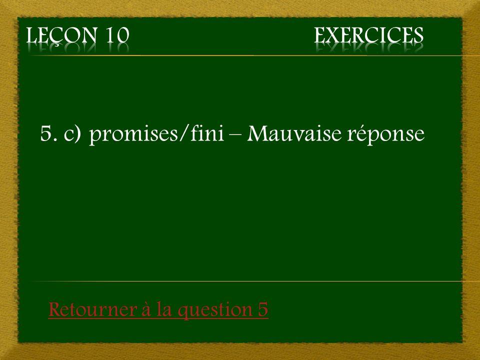 5. c) promises/fini – Mauvaise réponse