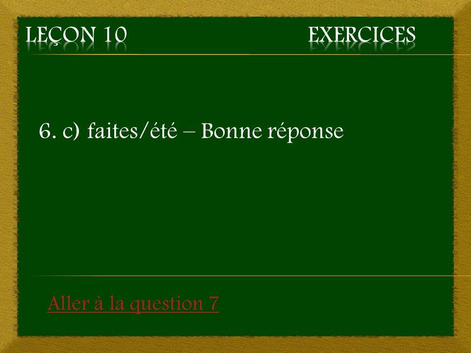 6. c) faites/été – Bonne réponse