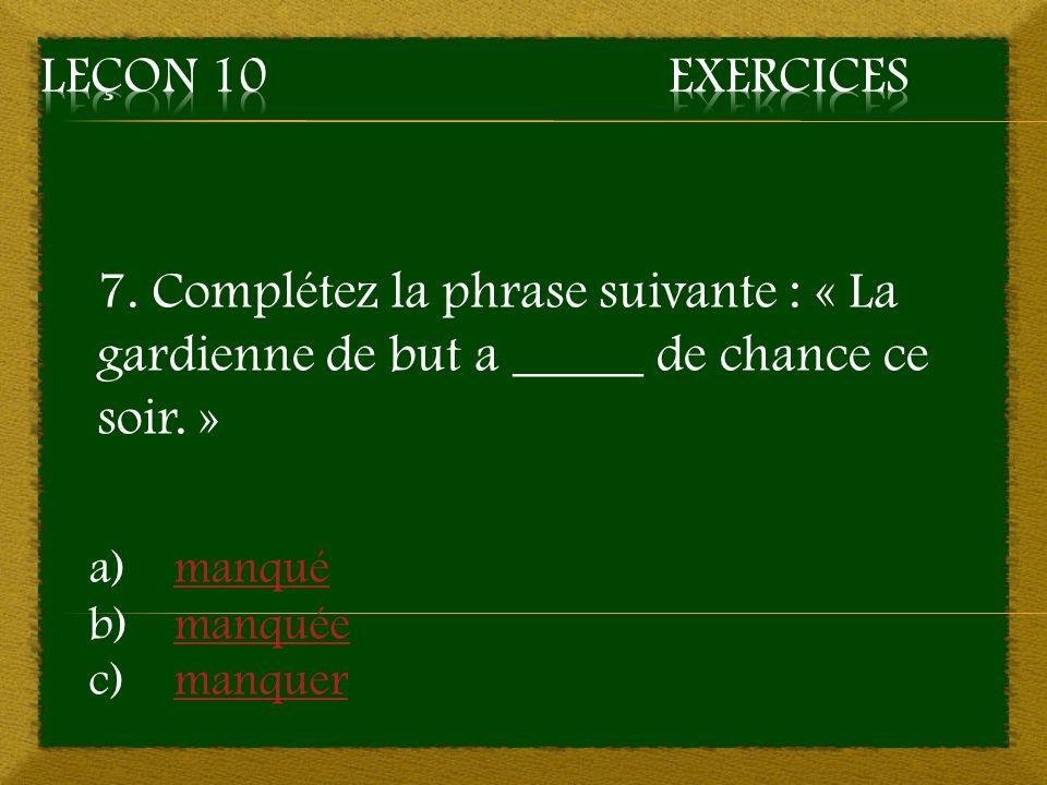 Leçon 10 Exercices 7. Complétez la phrase suivante : « La gardienne de but a _____ de chance ce soir. »