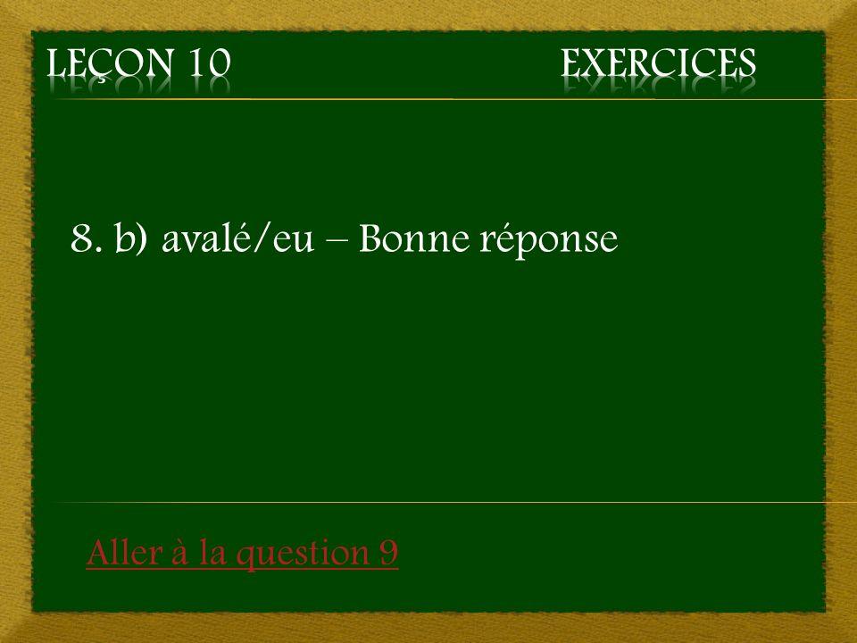 8. b) avalé/eu – Bonne réponse