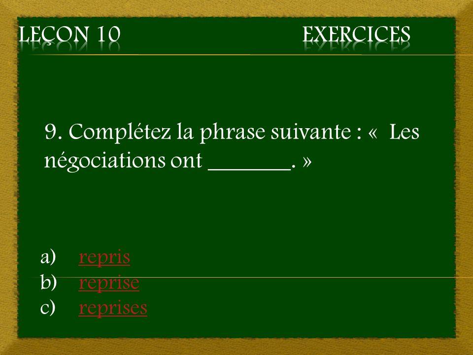 9. Complétez la phrase suivante : « Les négociations ont _______. »