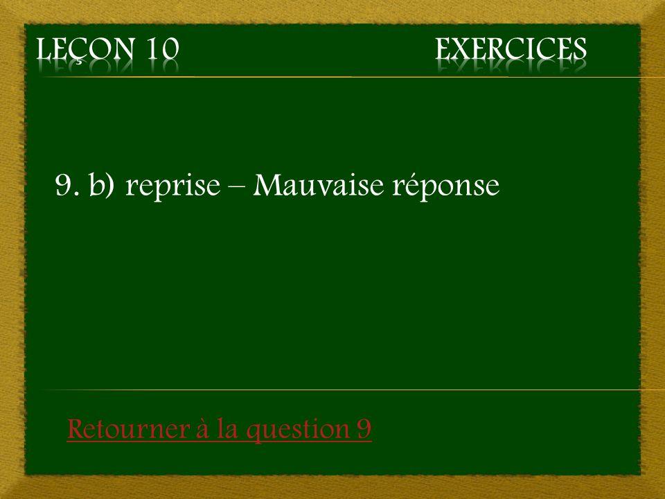 9. b) reprise – Mauvaise réponse