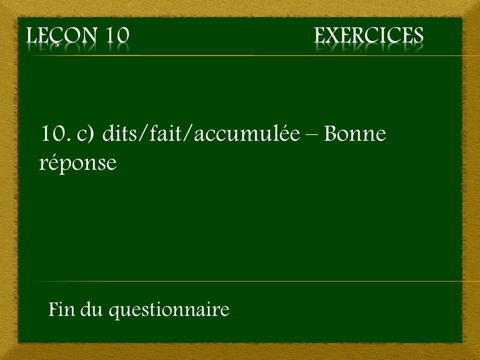10. c) dits/fait/accumulée – Bonne réponse