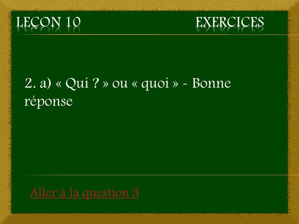 2. a) « Qui » ou « quoi » - Bonne réponse