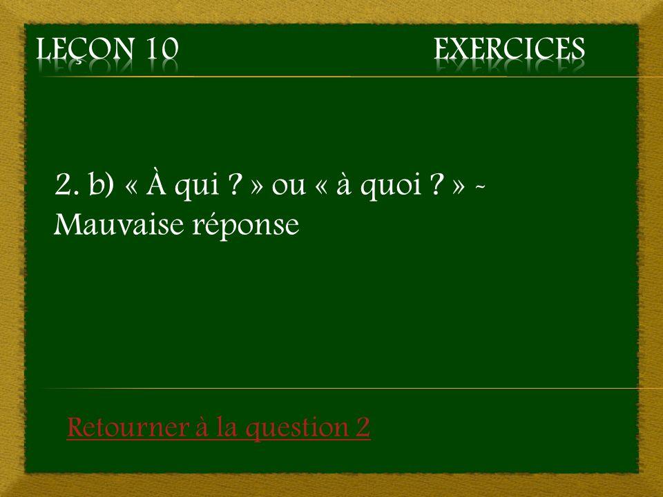 2. b) « À qui » ou « à quoi » - Mauvaise réponse