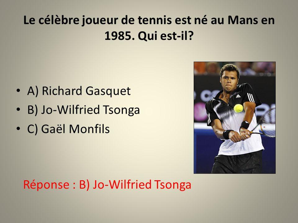 Le célèbre joueur de tennis est né au Mans en 1985. Qui est-il