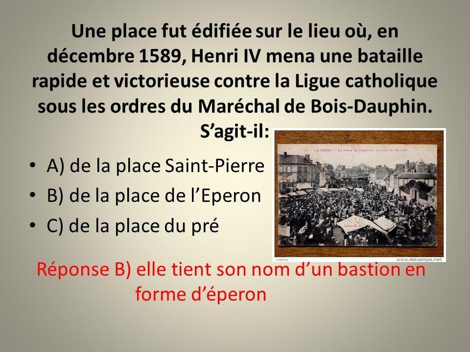 Une place fut édifiée sur le lieu où, en décembre 1589, Henri IV mena une bataille rapide et victorieuse contre la Ligue catholique sous les ordres du Maréchal de Bois-Dauphin. S'agit-il:
