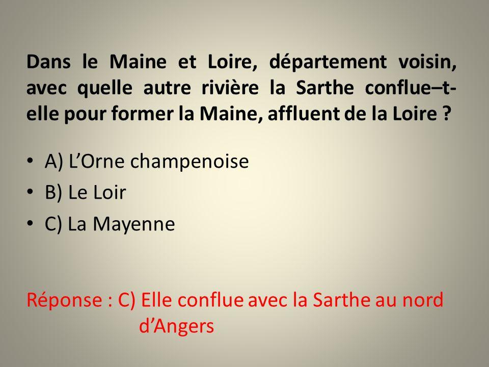 Dans le Maine et Loire, département voisin, avec quelle autre rivière la Sarthe conflue–t-elle pour former la Maine, affluent de la Loire