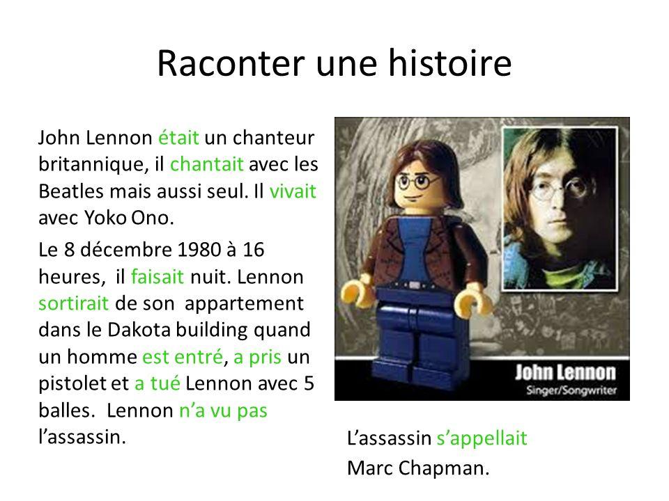 Raconter une histoire John Lennon était un chanteur britannique, il chantait avec les Beatles mais aussi seul. Il vivait avec Yoko Ono.