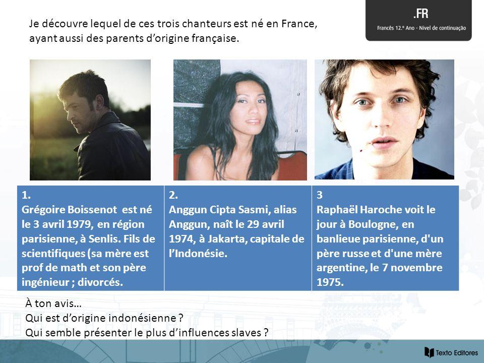 Je découvre lequel de ces trois chanteurs est né en France,