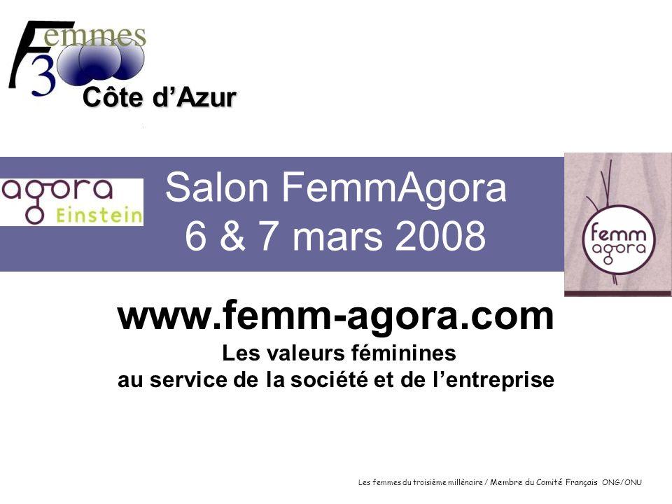 Salon FemmAgora 6 & 7 mars 2008 www.femm-agora.com Les valeurs féminines au service de la société et de l'entreprise.