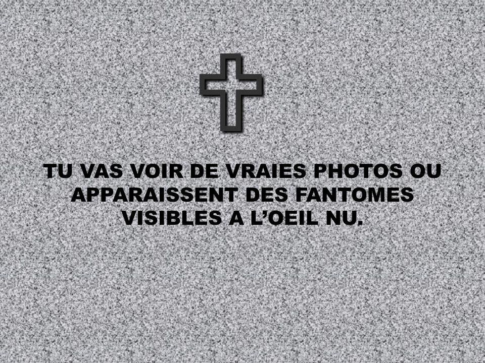 U TU VAS VOIR DE VRAIES PHOTOS OU APPARAISSENT DES FANTOMES VISIBLES A L'OEIL NU.