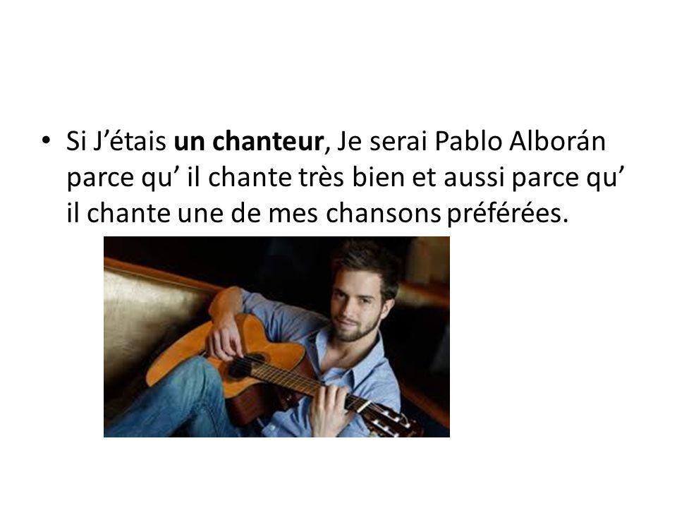 Si J'étais un chanteur, Je serai Pablo Alborán parce qu' il chante très bien et aussi parce qu' il chante une de mes chansons préférées.