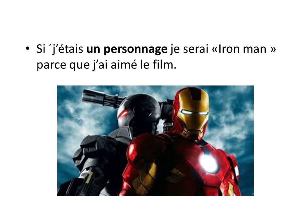 Si ´j'étais un personnage je serai «Iron man » parce que j'ai aimé le film.