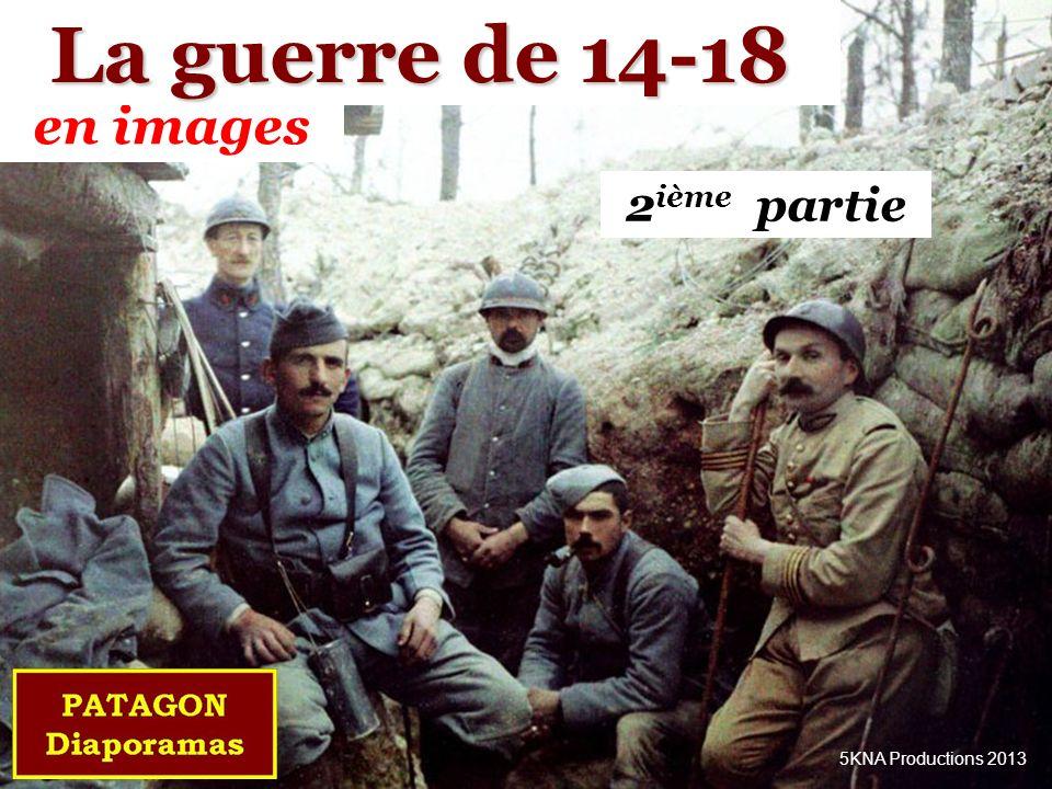 La guerre de 14-18 en images 2ième partie 5KNA Productions 2013