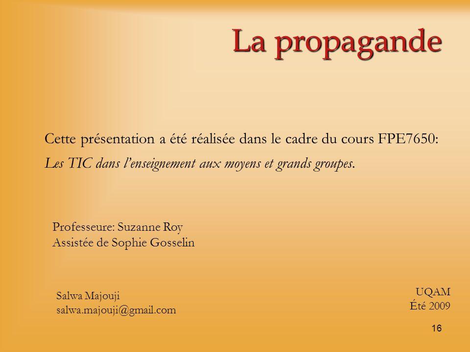 La propagande Cette présentation a été réalisée dans le cadre du cours FPE7650: Les TIC dans l'enseignement aux moyens et grands groupes.