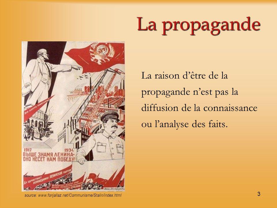 La propagande La raison d'être de la propagande n'est pas la diffusion de la connaissance ou l'analyse des faits.