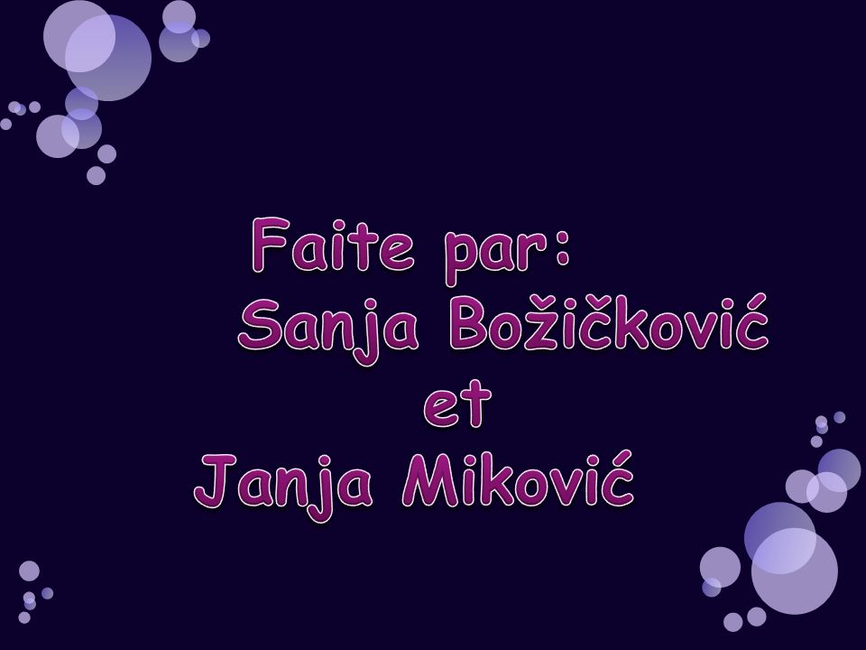 Faite par: Sanja Božičković et Janja Miković