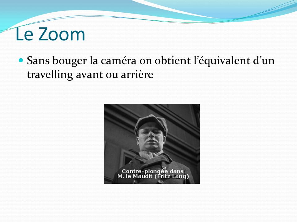 Le Zoom Sans bouger la caméra on obtient l'équivalent d'un travelling avant ou arrière