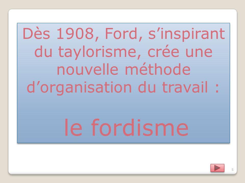 Dès 1908, Ford, s'inspirant du taylorisme, crée une nouvelle méthode d'organisation du travail :