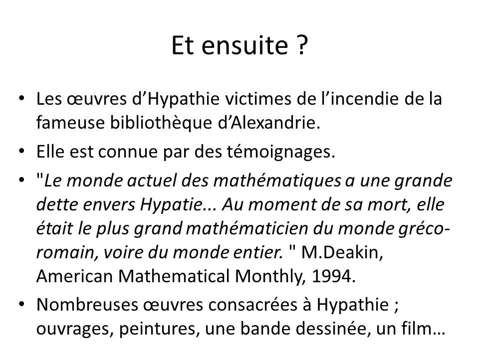 Et ensuite Les œuvres d'Hypathie victimes de l'incendie de la fameuse bibliothèque d'Alexandrie. Elle est connue par des témoignages.