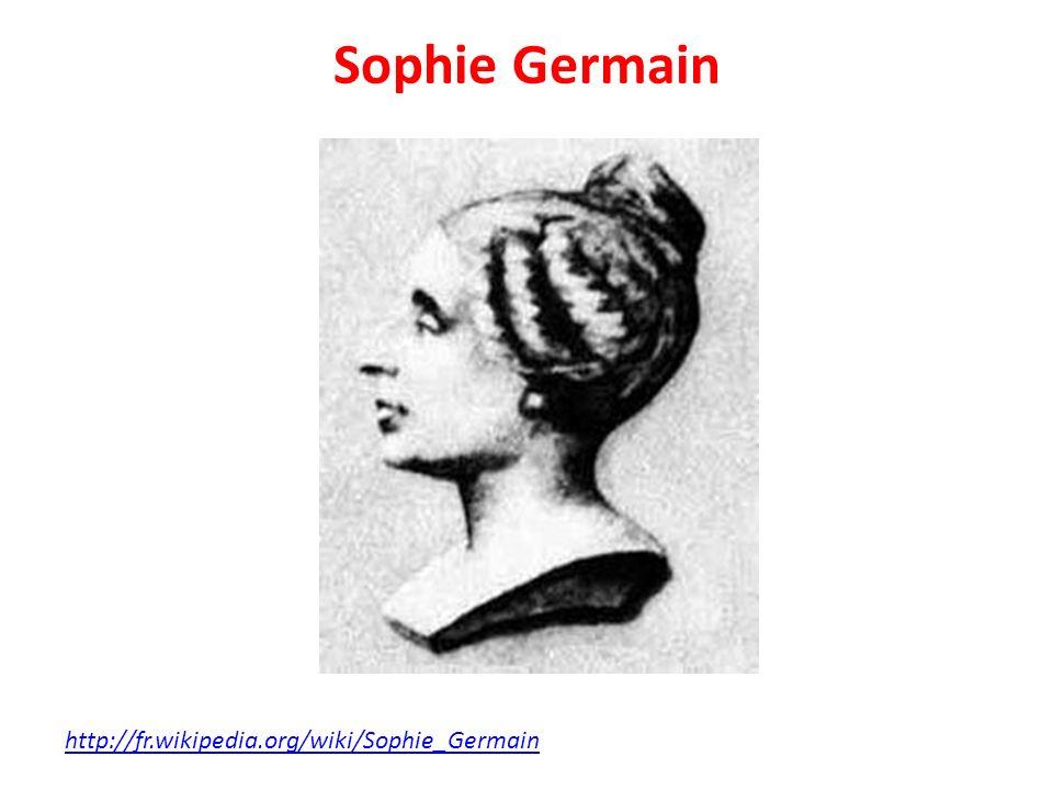 Sophie Germain http://fr.wikipedia.org/wiki/Sophie_Germain