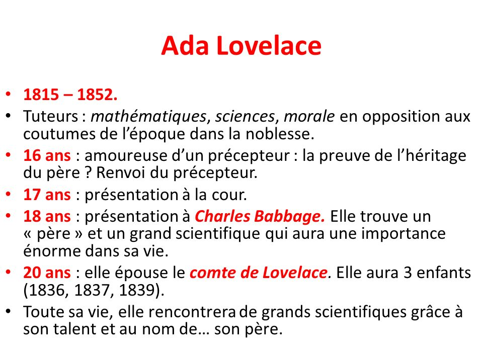 Ada Lovelace 1815 – 1852. Tuteurs : mathématiques, sciences, morale en opposition aux coutumes de l'époque dans la noblesse.