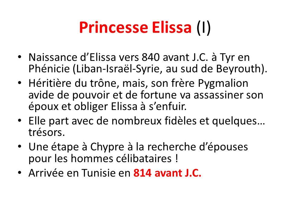 Princesse Elissa (I) Naissance d'Elissa vers 840 avant J.C. à Tyr en Phénicie (Liban-Israël-Syrie, au sud de Beyrouth).