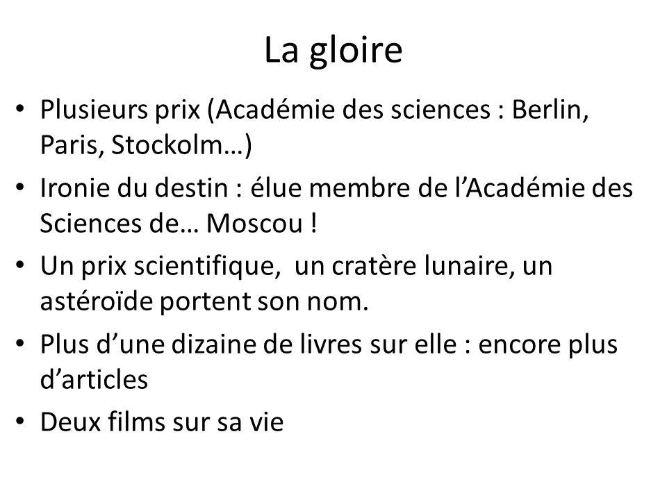 La gloire Plusieurs prix (Académie des sciences : Berlin, Paris, Stockolm…) Ironie du destin : élue membre de l'Académie des Sciences de… Moscou !