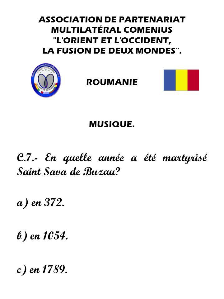 C.7.- En quelle année a été martyrisé Saint Sava de Buzau