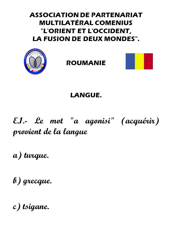 E.1.- Le mot a agonisi (acquérir) provient de la langue