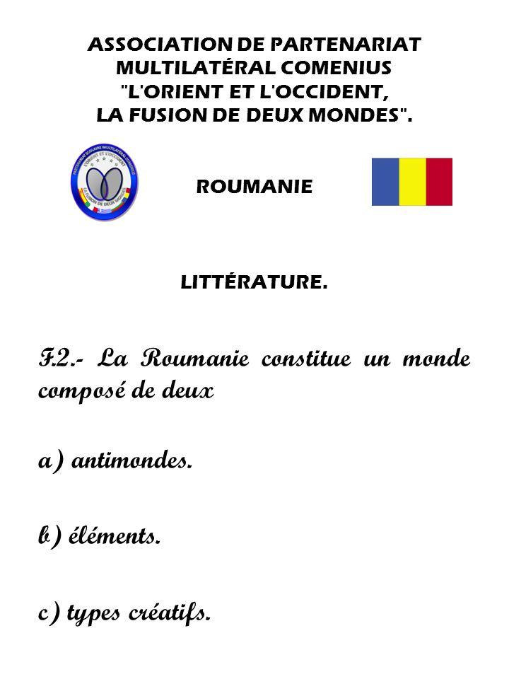 F.2.- La Roumanie constitue un monde composé de deux