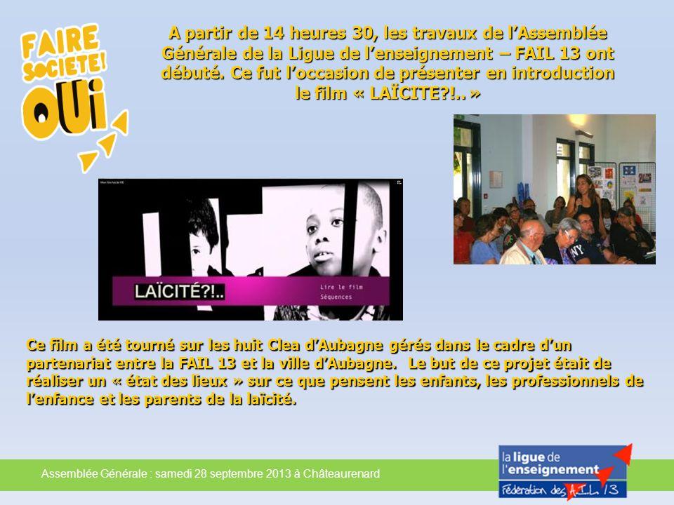 A partir de 14 heures 30, les travaux de l'Assemblée Générale de la Ligue de l'enseignement – FAIL 13 ont débuté. Ce fut l'occasion de présenter en introduction le film « LAÏCITE !.. »