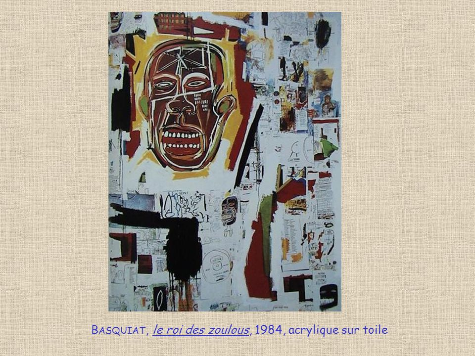 Basquiat, le roi des zoulous, 1984, acrylique sur toile