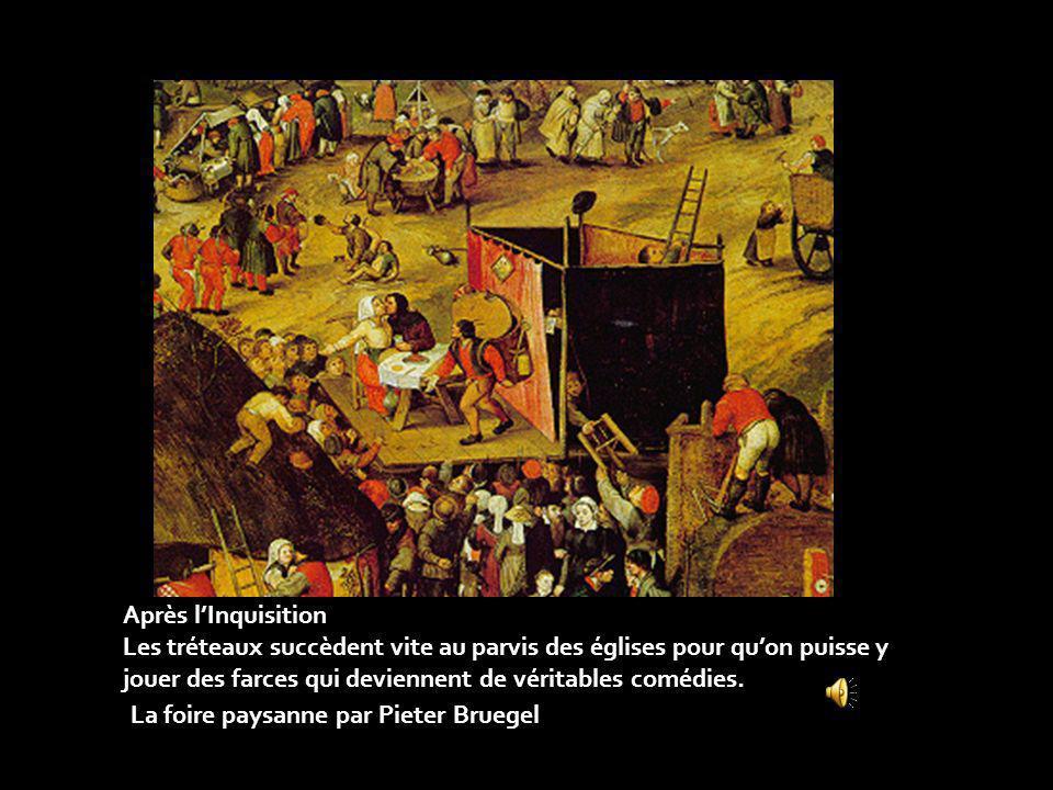 Après l'Inquisition Les tréteaux succèdent vite au parvis des églises pour qu'on puisse y jouer des farces qui deviennent de véritables comédies.
